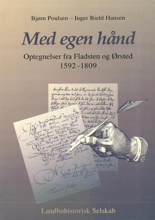 Image of   Med Egen Hånd: Optegnelser Fra Fladsten Og ørsted 1592 - 1909 - Bjørn Poulsen - Bog