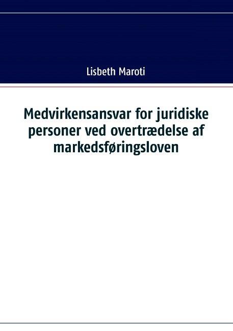 Image of   Medvirkensansvar For Juridiske Personer Ved Overtrædelse Af Markedsføringsloven - Lisbeth Maroti - Bog