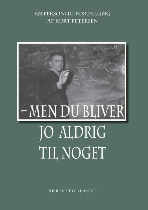 Image of   Men Du Bliver Jo Aldrig Til Noget - Kurt Petersen - Bog