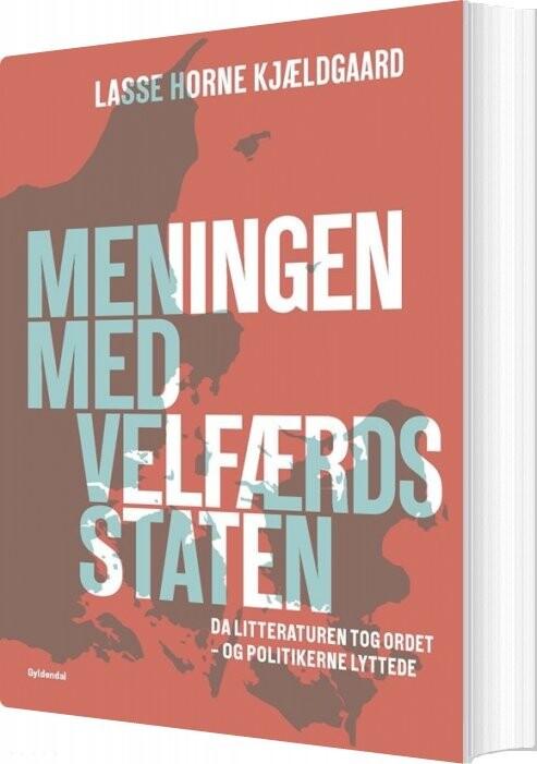 Image of   Meningen Med Velfærdsstaten - Lasse Horne Kjældgaard - Bog