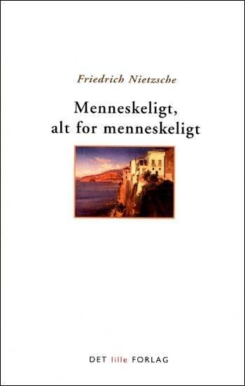 Image of   Menneskeligt, Alt For Menneskeligt - Nietzsche - Bog