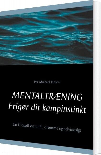 Mentaltræning. Frigør Dit Kampinstinkt - Per Michael Jensen - Bog