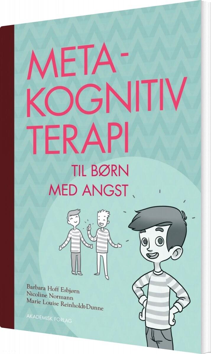 Image of   Metakognitiv Terapi - Til Børn Med Angst - Marie Louise Reinholdt-dunne - Bog