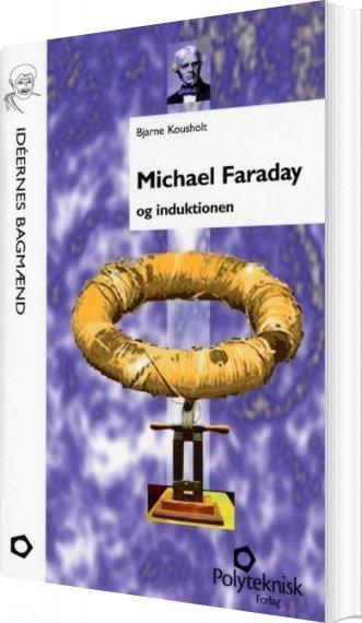 Image of   Michael Faraday Og Induktionen - Bjarne Kousholt - Bog