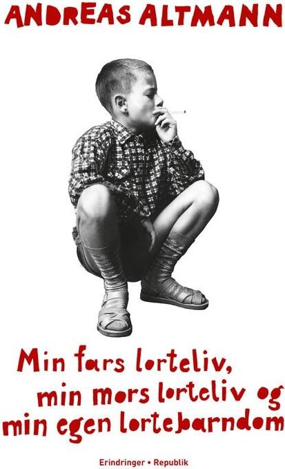 Image of   Min Fars Lorteliv, Min Mors Lorteliv Og Min Egen Lortebarndom - Andreas Altmann - Bog