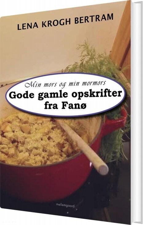 Min Mors Og Min Mormors Gode Gamle Opskrifter Fra Fanø - Lena Krogh Bertram - Bog