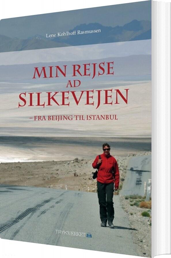 Image of   Min Rejse Ad Silkevejen - Lene Kohlhoff Rasmussen - Bog