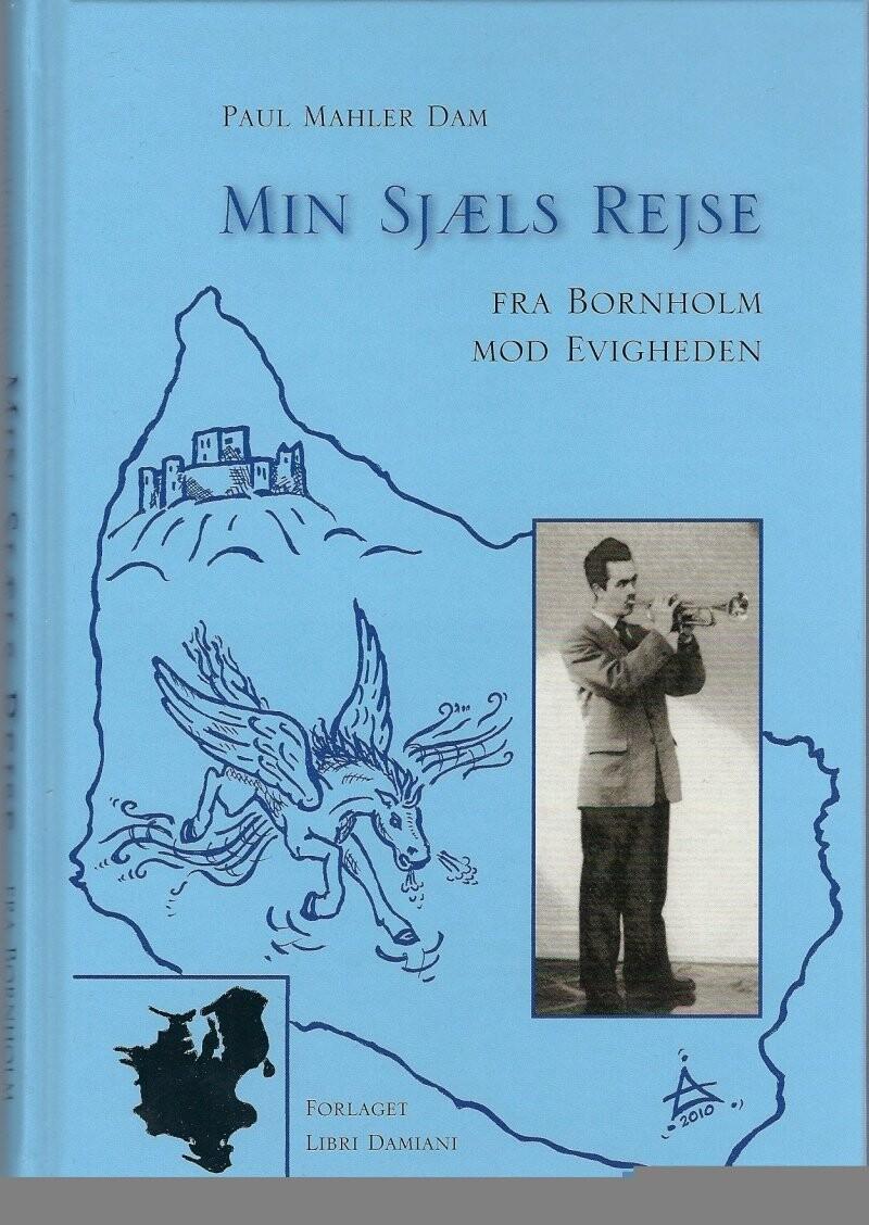 Image of   Min Sjæls Rejse Fra Bornholm Mod Evigheden - Paul Mahler Dam - Bog