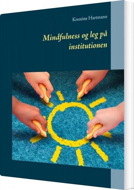 Image of   Mindfulness Og Leg På Institutionen - Krestine Hartmann - Bog