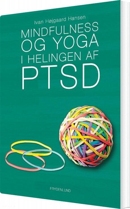 Image of   Mindfulness Og Yoga I Helingen Af Ptsd - Ivan Højgaard Hansen - Bog