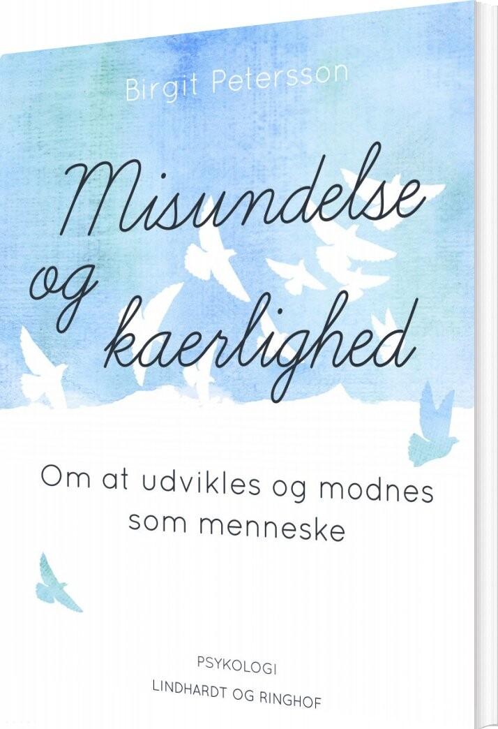 Image of   Misundelse Og Kærlighed. Om At Udvikles Og Modnes Som Menneske - Birgit Petersson - Bog