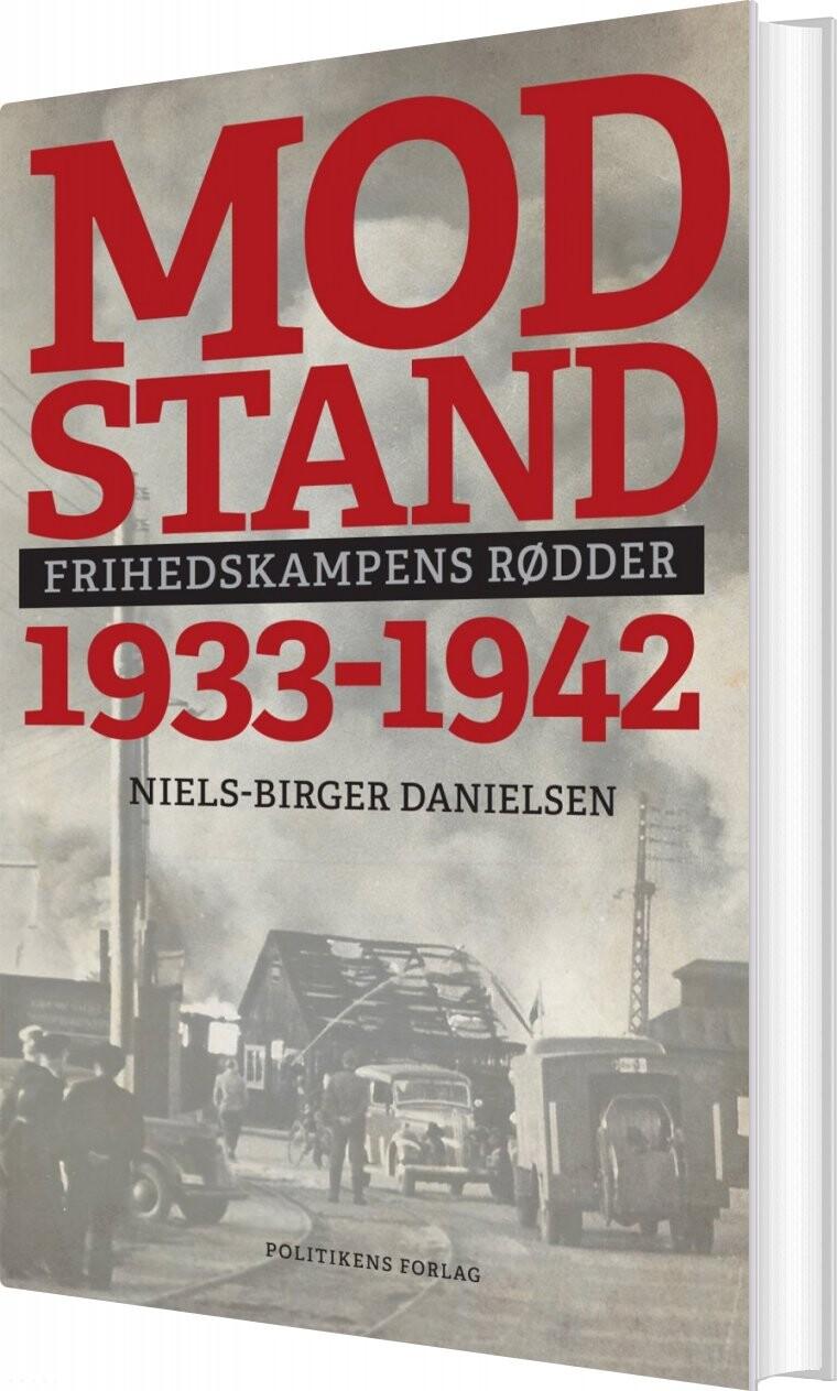 Image of   Modstand - Frihedskampens Rødder - Niels-birger Danielsen - Bog