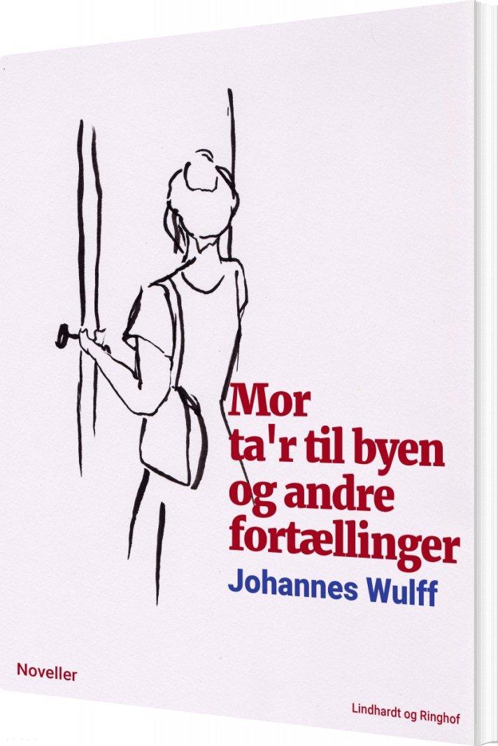 Mor Tar Til Byen Og Andre Fortællinger - Johannes Wulff - Bog