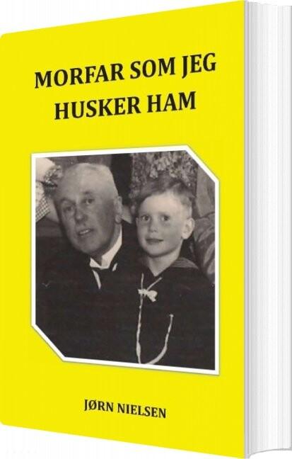 Image of   Morfar Som Jeg Husker Ham - Jørn Nielsen - Bog
