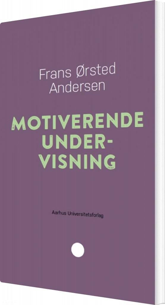 Image of   Motiverende Undervisning - Frans ørsted Andersen - Bog