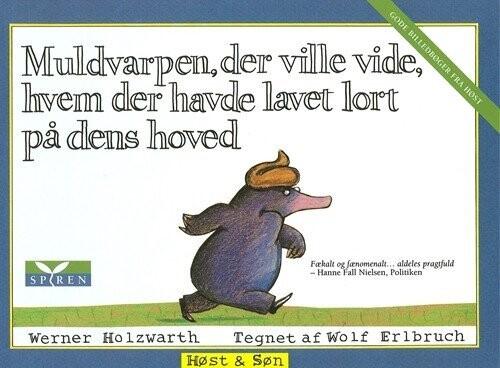Muldvarpen, Der Ville Vide, Hvem Der Havde Lavet Lort På Dens Hoved - Werner Holzwarth - Bog