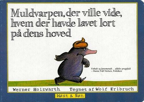 Image of   Muldvarpen, Der Ville Vide, Hvem Der Havde Lavet Lort På Dens Hoved (papudgave) - Werner Holzwarth - Bog