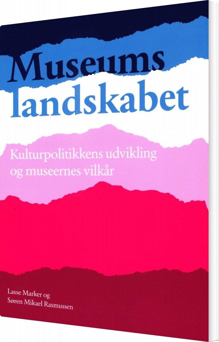 Image of   Museumslandskabet - Kulturpolitikkens Udvikling Og Museernes Vilkår - Lasse Marker - Bog