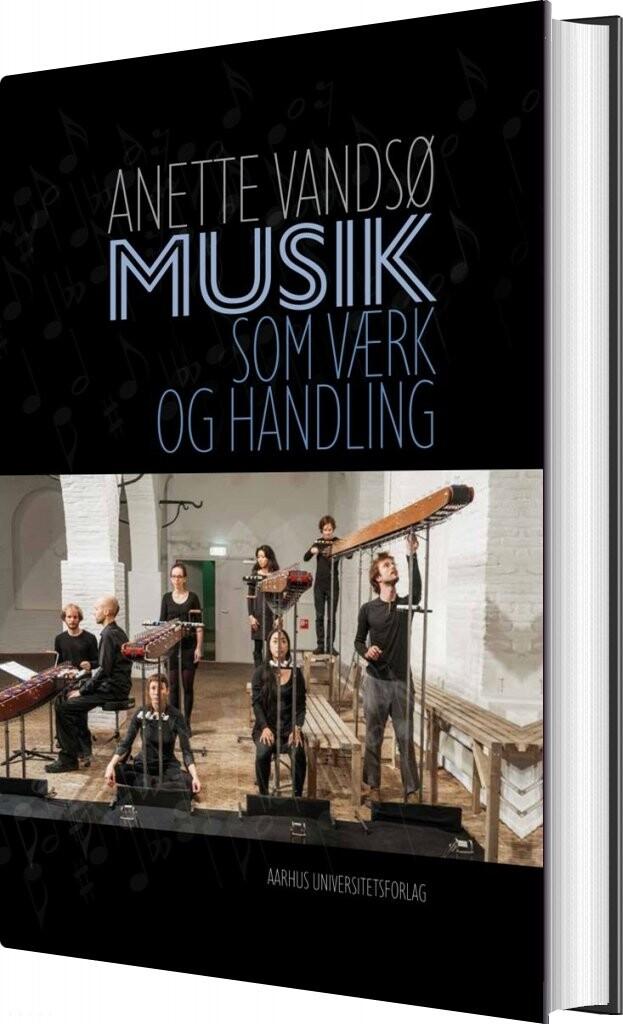 Image of   Musik Som Værk Og Handling - Anette Vandsø - Bog
