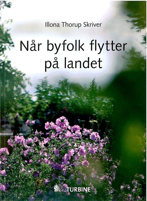 Billede af Når Byfolk Flytter På Landet - Illona Thorup Skriver - Bog