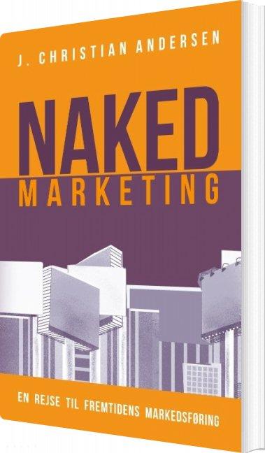 Image of   Naked Marketing - J. Christian Andersen - Bog