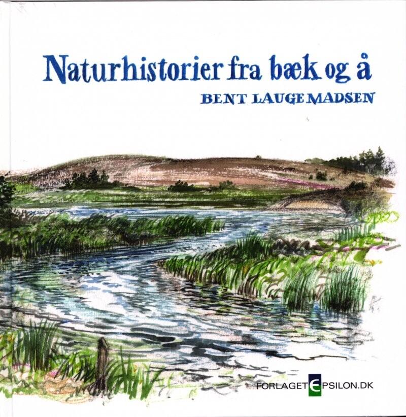 Image of   Naturhistorier Fra Bæk Og å - Bent Lauge Madsen - Bog