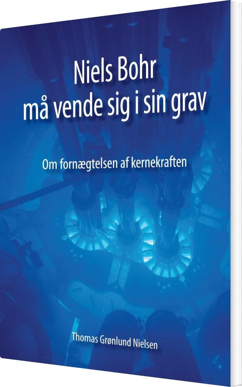 Billede af Niels Bohr Må Vende Sig I Sin Grav - Thomas Grønlund Nielsen - Bog