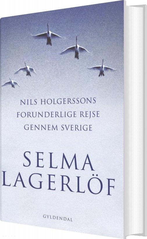 Nils Holgerssons Forunderlige Rejse Gennem Sverige - Selma Lagerlöf - Bog