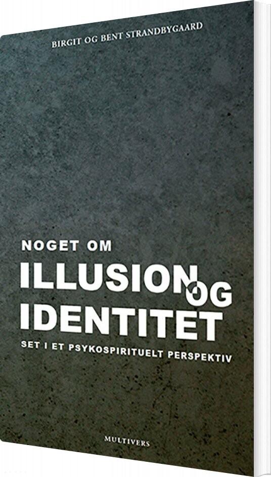 Image of   Noget Om Illusion Og Identitet - Birgit - Bog