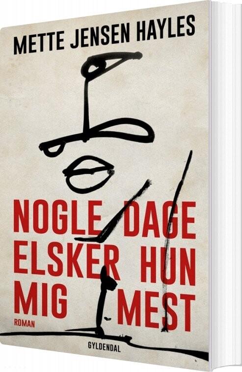 Image of   Nogle Dage Elsker Hun Mig Mest - Mette Jensen Hayles - Bog
