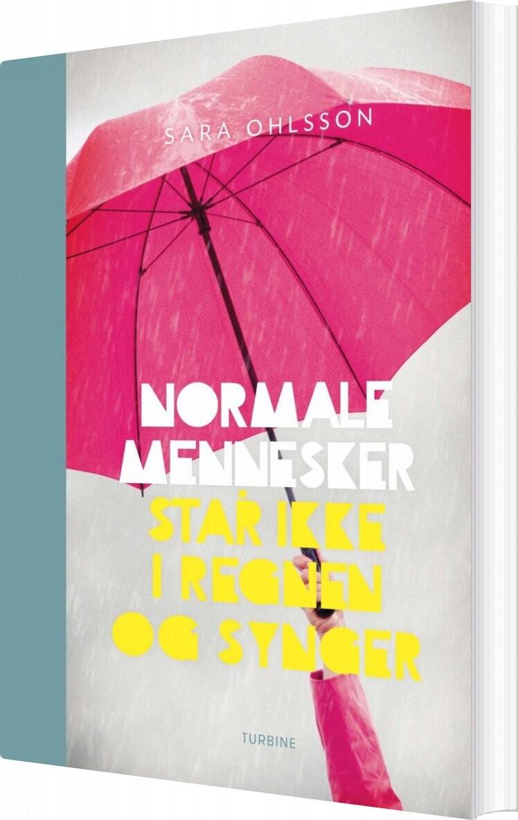 Billede af Normale Mennesker Står Ikke I Regnen Og Synger - Sara Ohlsson - Bog
