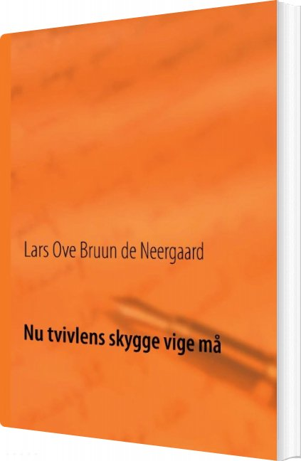 Nu Tvivlens Skygge Vige Må - Lars Ove Bruun De Neergaard - Bog