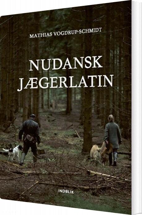 Nudansk Jægerlatin - Mathias Vogdrup-schmidt - Bog