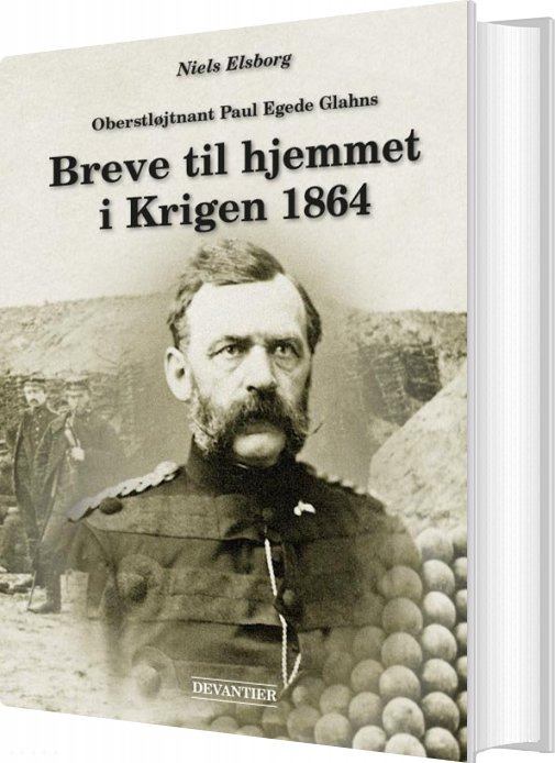 Oberstløjtnant Paul Egede Glahns Breve Til Hjemmet I Krigen 1864 - Niels Elsborg - Bog