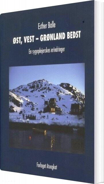øst, Vest - Grønland Bedst - Esther Balle - Bog