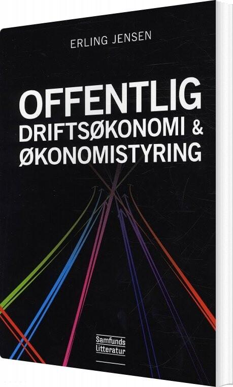 Offentlig Driftsøkonomi Og økonomistyring - Erling Jensen - Bog