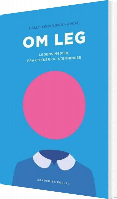 Image of   Om Leg - Legens Medier, Praktikker Og Stemninger - Helle Karoff - Bog