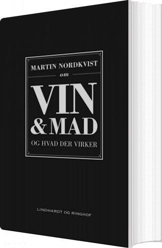 Om Vin Og Mad Og Hvad Der Virker - Martin Nordkvist - Bog