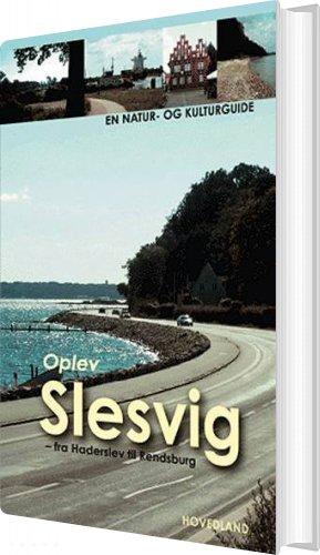 Oplev Slesvig - Fra Kielerkanalen Til Skamlingsbanken - Valdemar Kappel - Bog