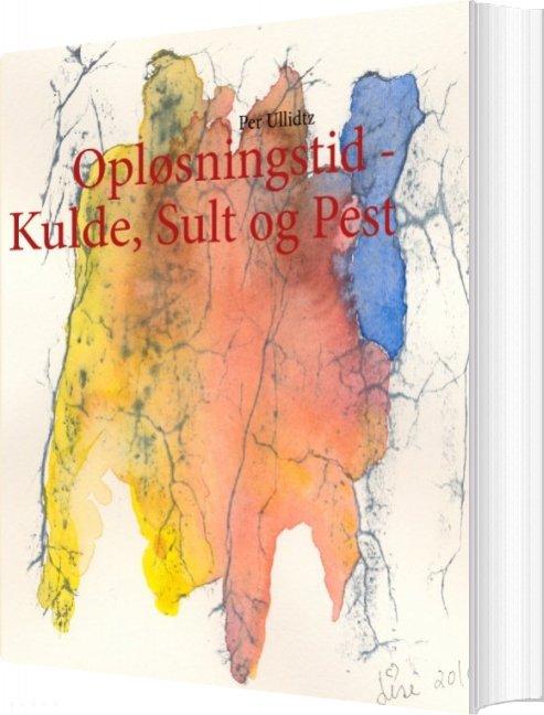 Opløsningstid - Kulde, Sult Og Pest - Per Ullidtz - Bog
