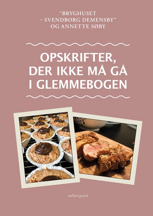 Image of   Opskrifter, Der Ikke Må Gå I Glemmebogen - Annette Søby - Bog