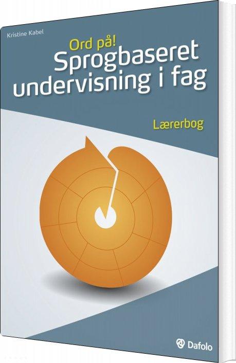 Image of   Ord På! Sprogbaseret Undervisning I Fag. Lærerbog (inkl. Hjemmeside) - Kristine Kabel - Bog
