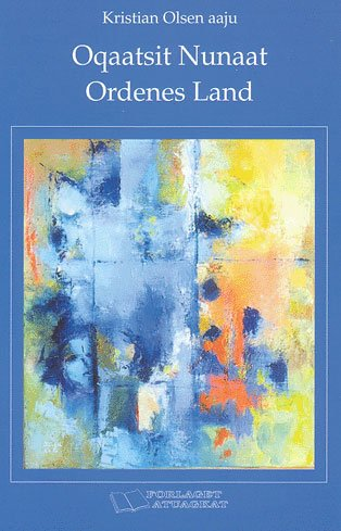 Ordenes Land - Oqaatsit Nunaat - Kristian Olsen - Bog