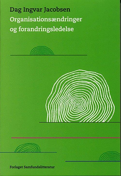 Organisationsændringer Og Forandringsledelse - Dag Ingvar Jacobsen - Bog