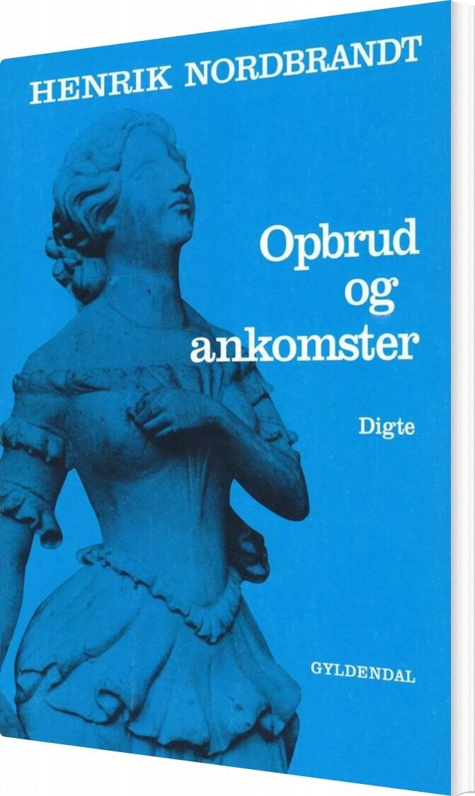 Opbrud Og Ankomster - Henrik Nordbrandt - Bog