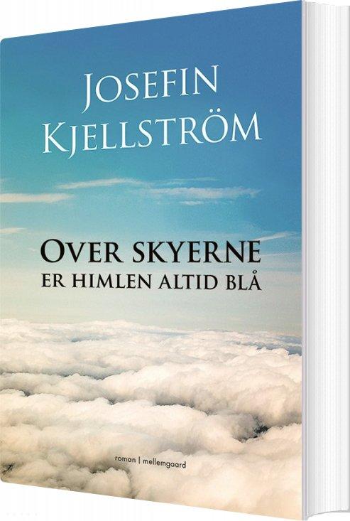 Over Skyerne Er Himlen Altid Blå - Josefin Kjellström - Bog