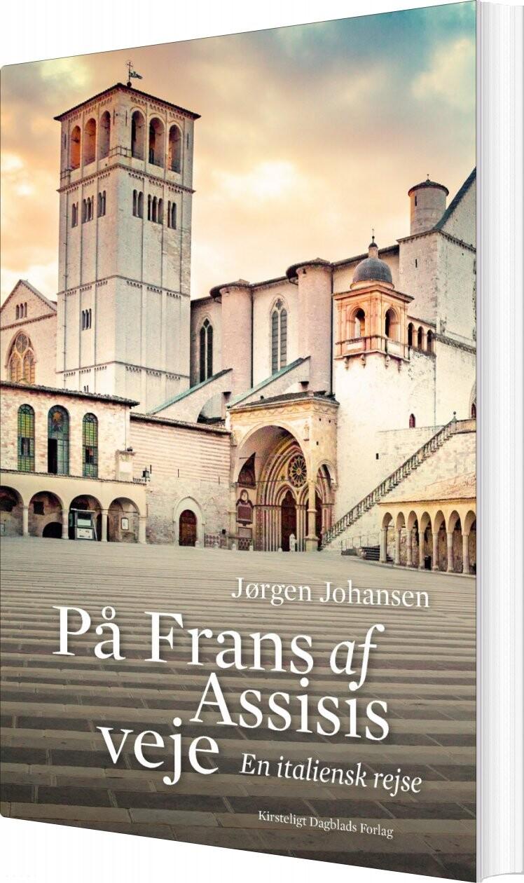 På Frans Af Assisis Veje - Jørgen Johansen - Bog