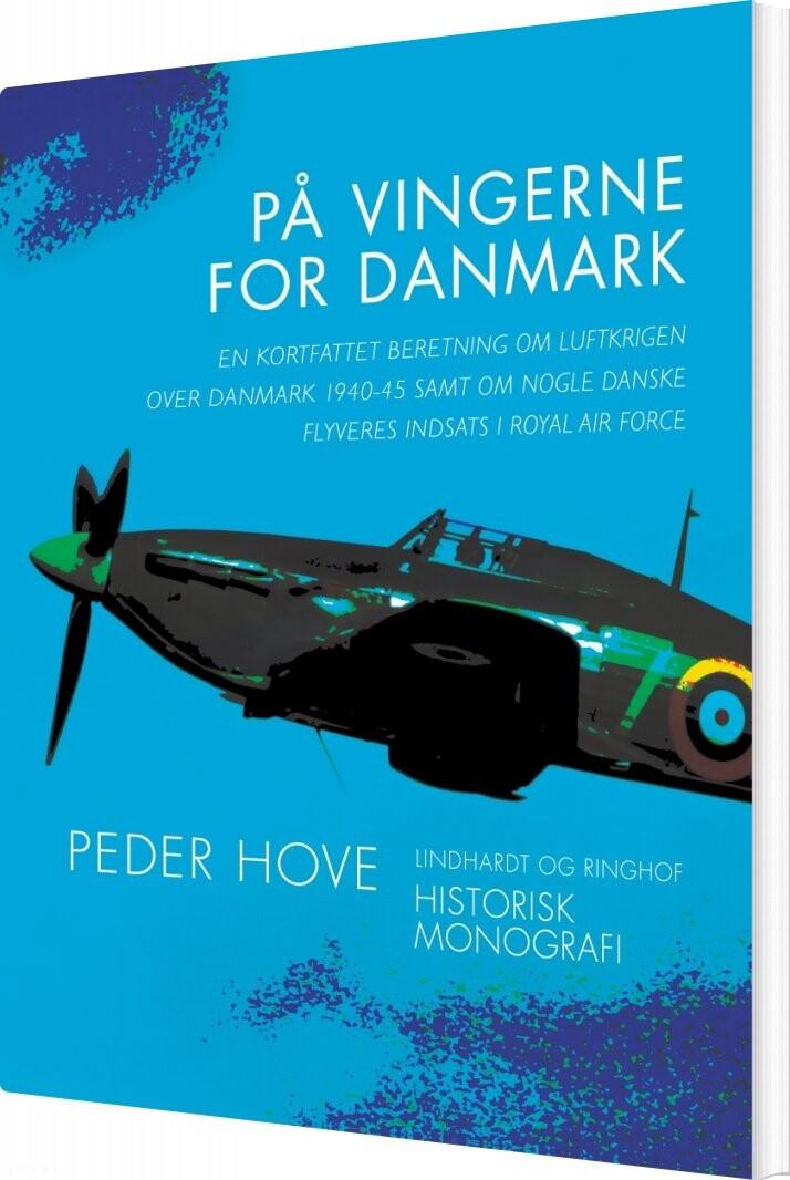 Image of   På Vingerne For Danmark. En Kortfattet Beretning Om Luftkrigen Over Danmark 1940-45 Samt Om Nogle Danske Flyveres Indsats I R - Peder Hove - Bog
