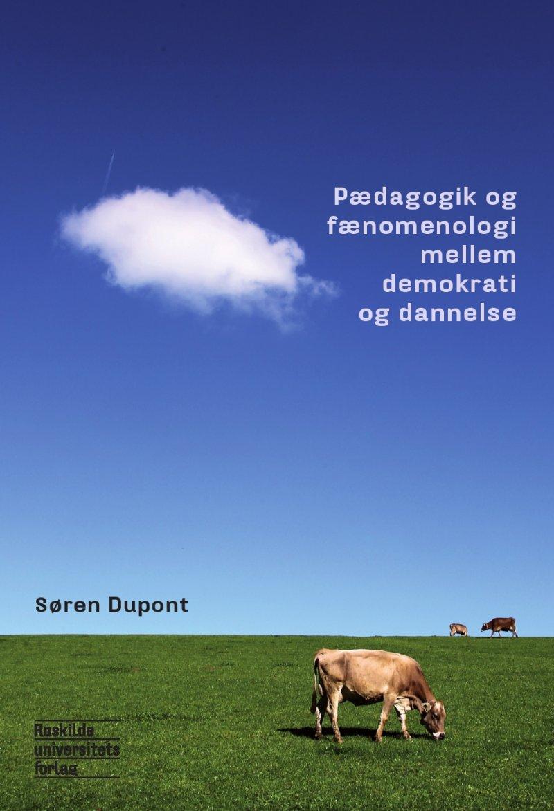 Pædagogik Og Fænomenologi Mellem Demokrati Og Dannelse - Søren Dupont - Bog