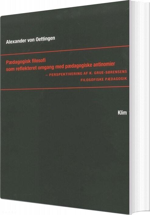 Pædagogisk Filosofi Som Reflekteret Omgang Med Pædagogiske Antinomier - Alexander Von Oettingen - Bog